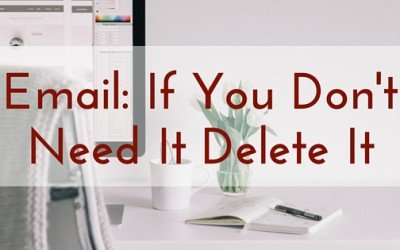 Email: If You Don't Need It – Delete It