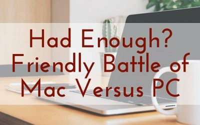 Had Enough? Friendly Battle of Mac Versus PC