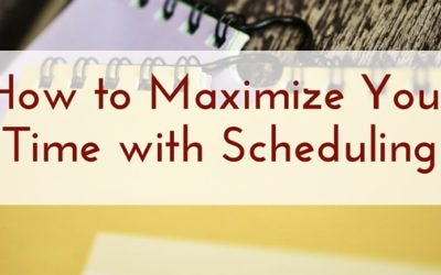How to Maximize Your Time with Scheduling
