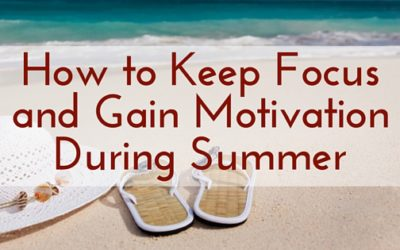 How to Keep Focus and Gain Motivation During Summer
