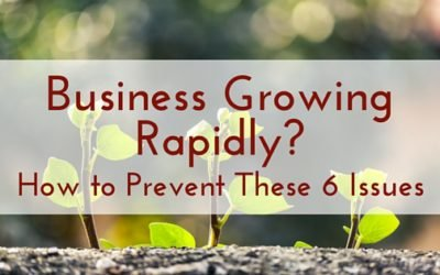 Business Growing Rapidly? How to Prevent These 6 Issues
