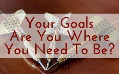 Your Goals – Are You Where You Need To Be?