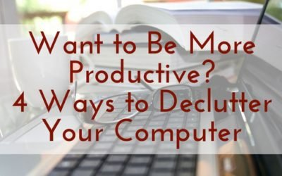 Want to Be More Productive? 4 Ways to Declutter Your Computer