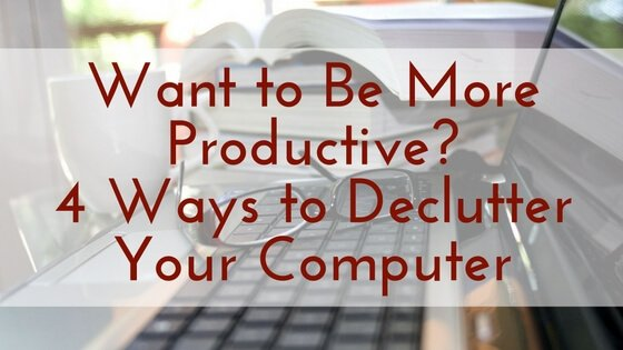 4 Ways to Declutter Your Computer