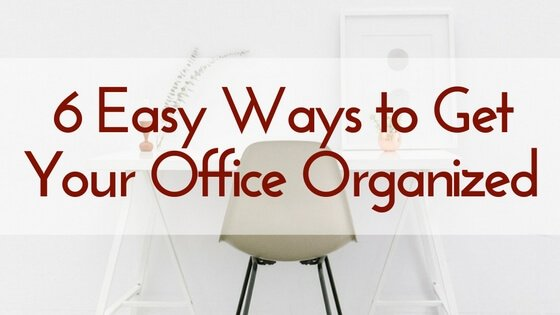 6 easy ways to get your office organized