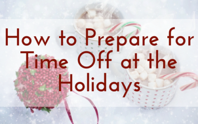 How to Prepare for Time Off at the Holidays
