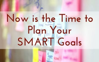 Now is the Time to Plan Your SMART Goals
