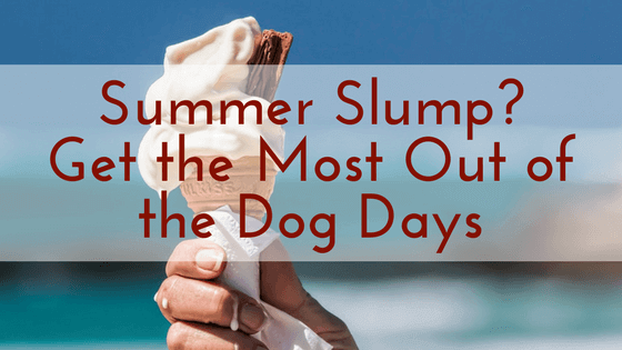 Summer Slump? Get the Most Out of the Dog Days