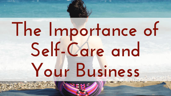 The Importance of Self-Care and Your Business