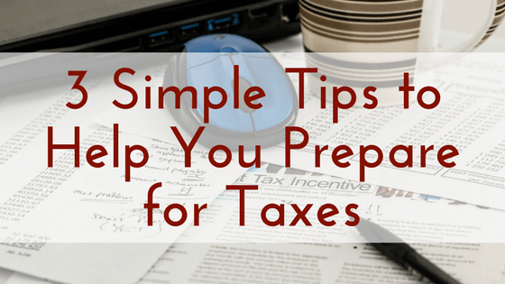3 Simple Tips to Help You Prepare for Taxes