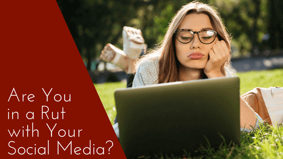 Are You in a Rut with Your Social Media?
