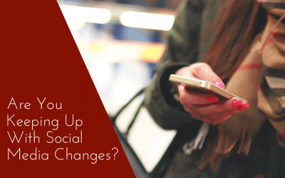 Are You Keeping Up With Social Media Changes?