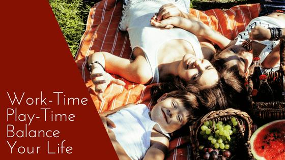 Work-Time Play-Time - Balance Your Life